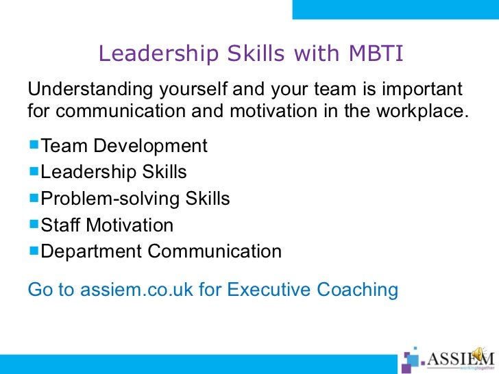 Leadership Skills with MBTI <ul><li>Understanding yourself and your team is important for communication and motivation in ...