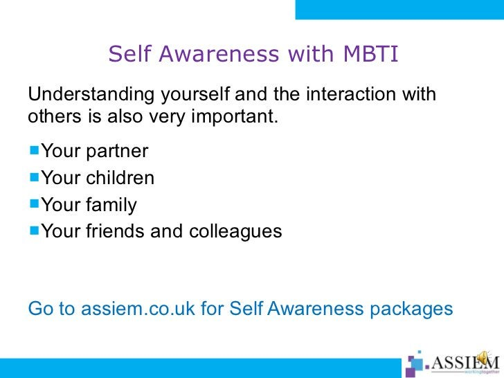 Self Awareness with MBTI <ul><li>Understanding yourself and the interaction with others is also very important. </li></ul>...