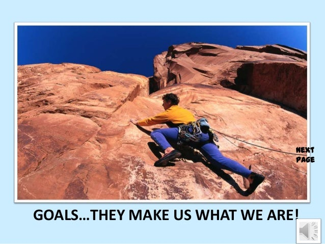 GOALS…THEY MAKE US WHAT WE ARE!NextPage