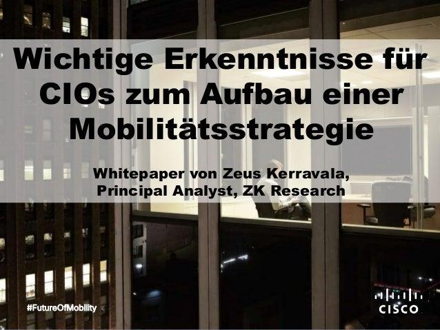 Wichtige Erkenntnisse für CIOs zum Aufbau einer Mobilitätsstrategie Whitepaper von Zeus Kerravala, Principal Analyst, ZK R...