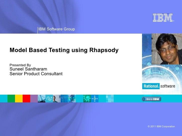 Model Based Testing using Rhapsody Presented By Suneel Santharam Senior Product Consultant