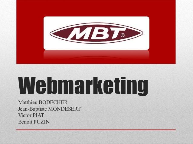 Webmarketing Matthieu BODECHER Jean-Baptiste MONDESERT Victor PIAT Benoit PUZIN