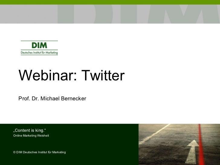 """Webinar:  Twitter Prof. Dr. Michael Bernecker """" Content is king."""" Online Marketing Weisheit ©  DIM Deutsches Institut für ..."""