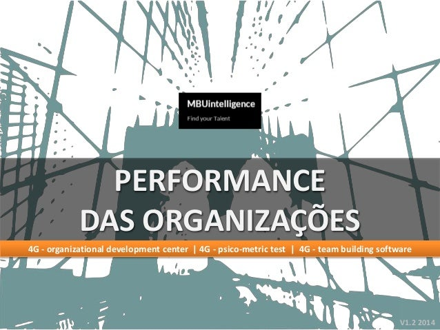 V1.2 2014 PERFORMANCE DAS ORGANIZAÇÕES 4G - organizational development center   4G - psico-metric test   4G - team buildin...