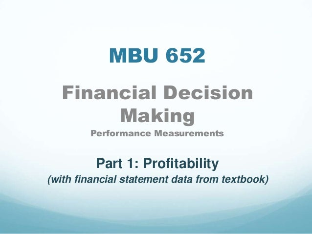 MBU 652 Financial Decision Making Performance Measurements Part 1: Profitability (with financial statement data from textb...