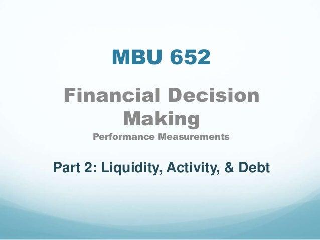 MBU 652 Financial Decision Making Performance Measurements Part 2: Liquidity, Activity, & Debt