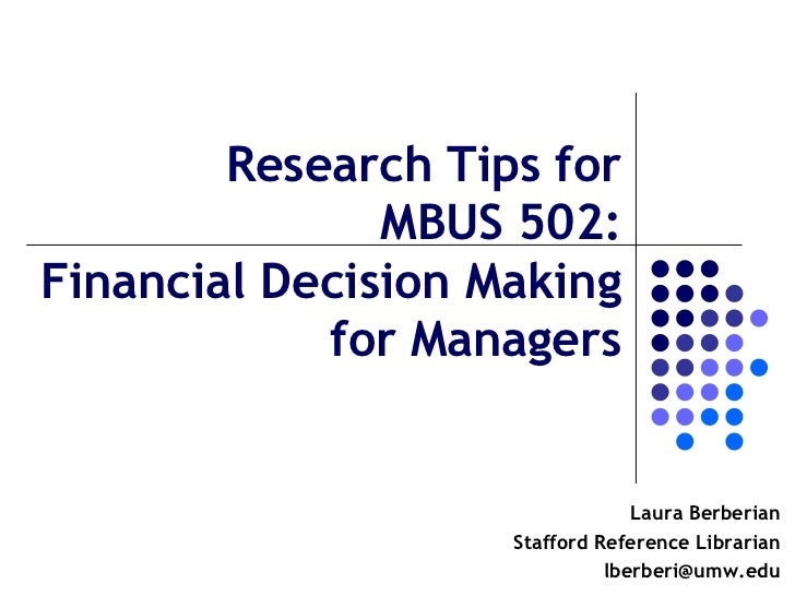 Research Tips for               MBUS 502:Financial Decision Making            for Managers                                ...