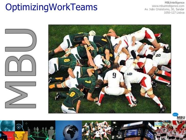 OptimizingWorkTeams<br />MBUintelligence<br />www.mbuintelligence.com<br />Av. João Crisóstomo, 30, 5andar<br />1050-127 L...