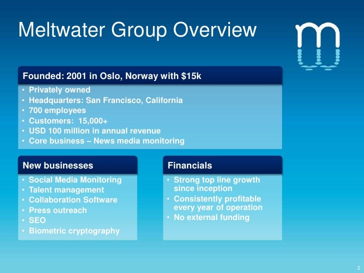 Meltwater Group Overview<br />Founded: 2001 in Oslo, Norway with $15k<br /><ul><li>Privately owned