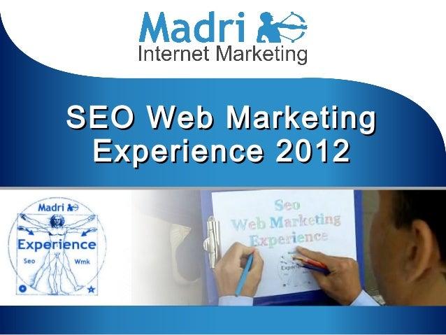 SEO Web MarketingSEO Web Marketing Experience 2012Experience 2012