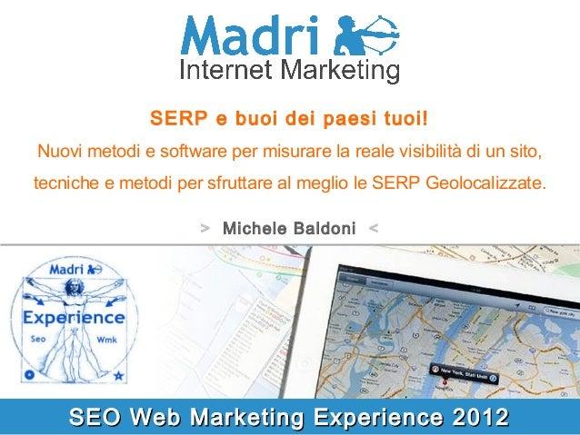 SEO Web Marketing Experience 2012SEO Web Marketing Experience 2012 SERP e buoi dei paesi tuoi! Nuovi metodi e software per...