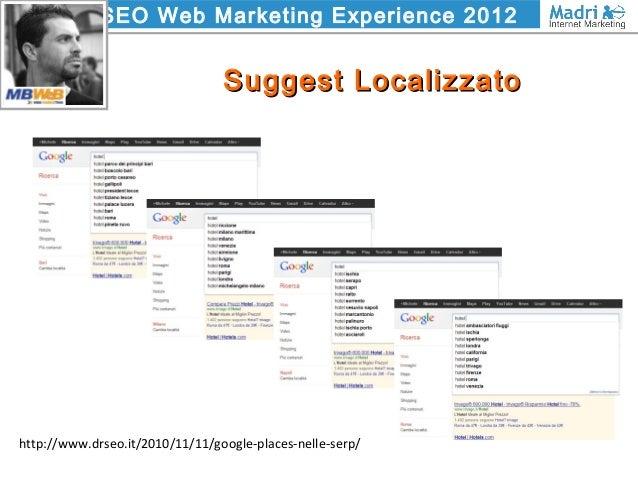 SEO Web Marketing Experience 2012 Suggest LocalizzatoSuggest Localizzato http://www.drseo.it/2010/11/11/google-places-nell...