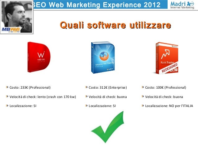SEO Web Marketing Experience 2012 Quali software utilizzareQuali software utilizzare Costo: 233€ (Professional) Velocità d...