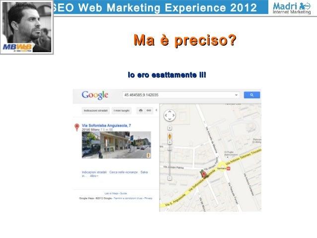 SEO Web Marketing Experience 2012 Ma è preciso?Ma è preciso? Io ero esattamente li!Io ero esattamente li!