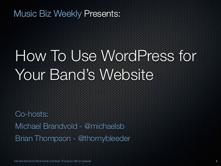 Music Biz Weekly Presents:How To Use WordPress forYour Band's WebsiteCo-hosts:Michael Brandvold - @michaelsbBrian Thompson...