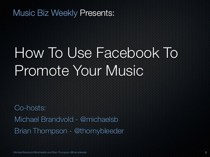 Music Biz Weekly Presents:How To Use Facebook ToPromote Your MusicCo-hosts:Michael Brandvold - @michaelsbBrian Thompson - ...