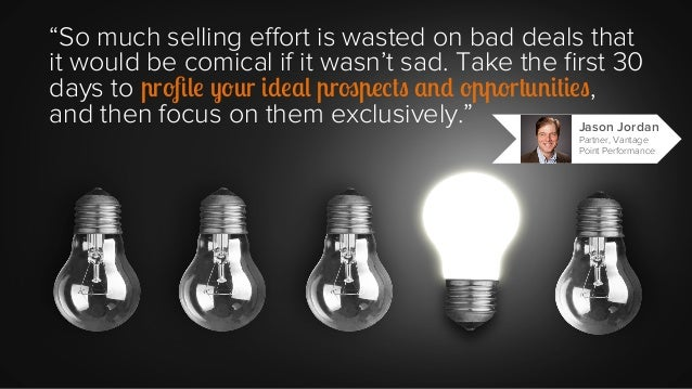 """""""So much selling effort is wasted on bad deals that it would be comical if it wasn't sad. Take the first 30 days to profile y..."""