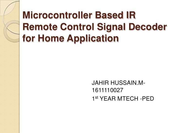 Microcontroller Based IRRemote Control Signal Decoderfor Home Application             JAHIR HUSSAIN.M-             1611110...