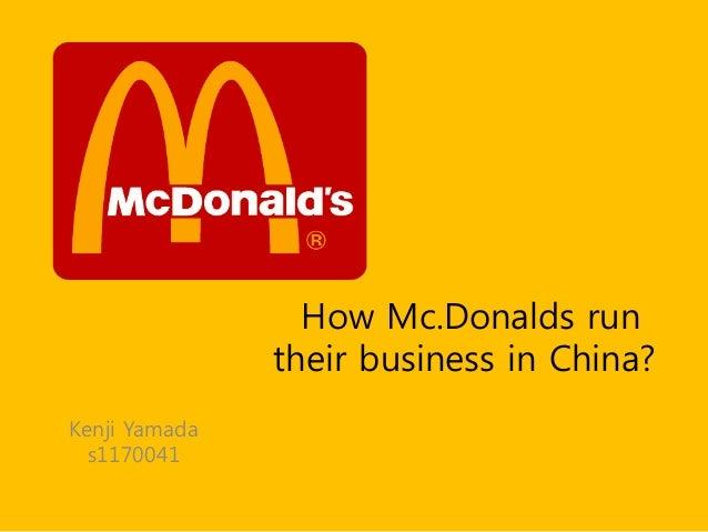 How Mc.Donalds run               their business in China?Kenji Yamada  s1170041
