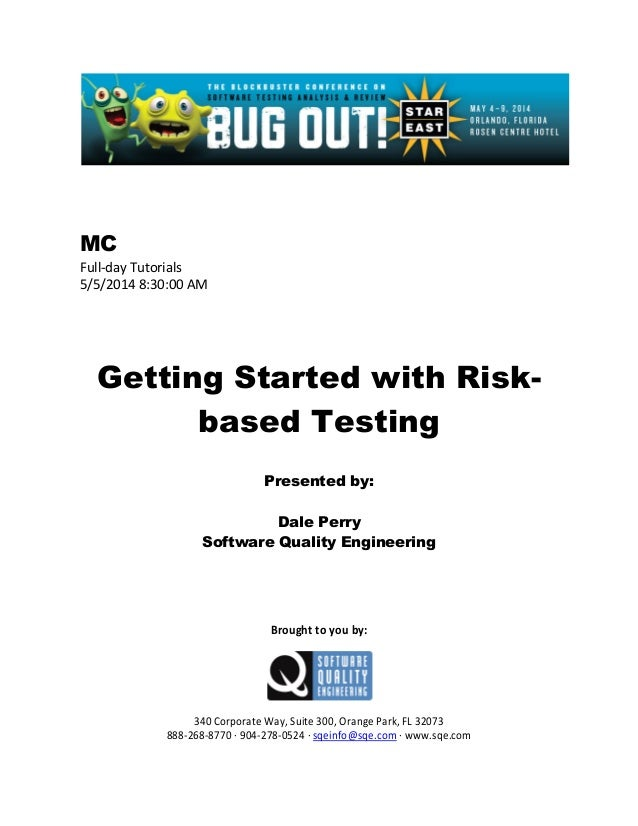 MC Full-day Tutorials 5/5/2014 8:30:00 AM Getting Started with Risk- based Testing Presented by: Dale Perry Software Quali...