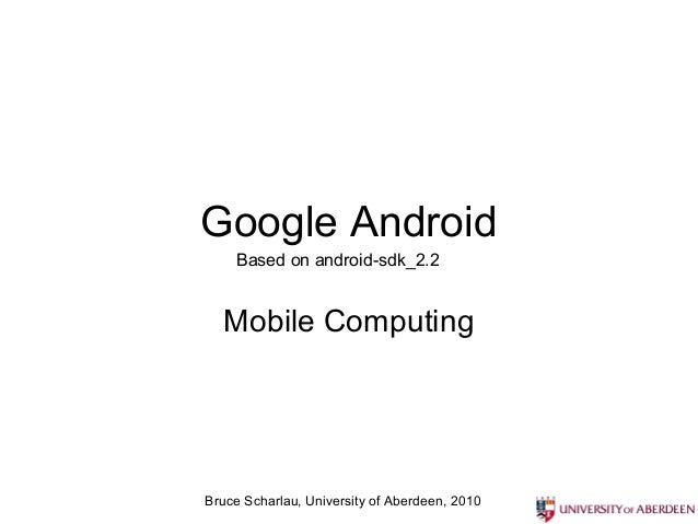 Google Android     Based on android-sdk_2.2  Mobile ComputingBruce Scharlau, University of Aberdeen, 2010
