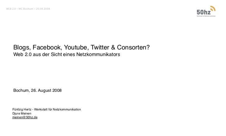 WEB 2.0 – MC Bochum - 26.08.2008          Blogs, Facebook, Youtube, Twitter  Consorten?      Web 2.0 aus der Sicht eines N...