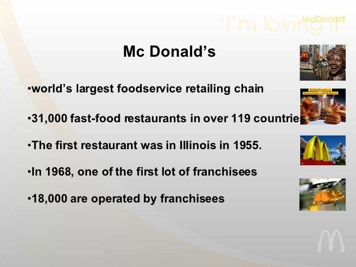 <ul><li>Mc Donald's </li></ul><ul><li>world's largest foodservice retailing chain </li></ul><ul><li>31,000 fast-food resta...