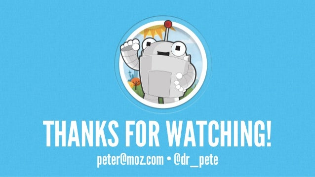 THANKSFOR WATCHING! peter@moz.com • @dr_pete