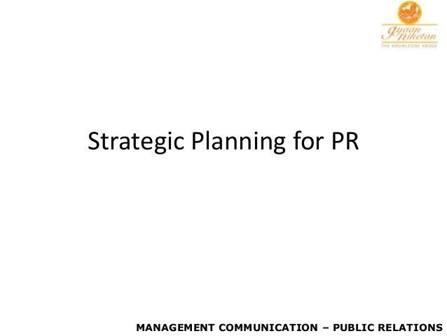 Strategic Planning for PR    MANAGEMENT COMMUNICATION – PUBLIC RELATIONS