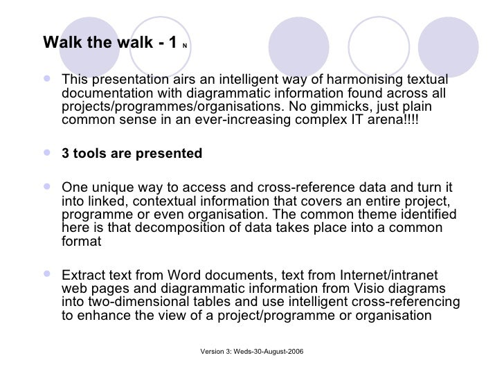 Walk the walk - 1  N <ul><li>This presentation airs an intelligent way of harmonising textual documentation with diagramma...