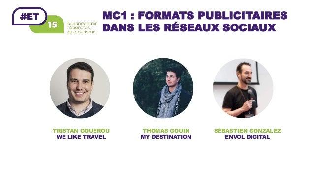 MC1 : FORMATS PUBLICITAIRES DANS LES RÉSEAUX SOCIAUX TRISTAN GOUEROU WE LIKE TRAVEL THOMAS GOUIN MY DESTINATION SÉBASTIEN ...