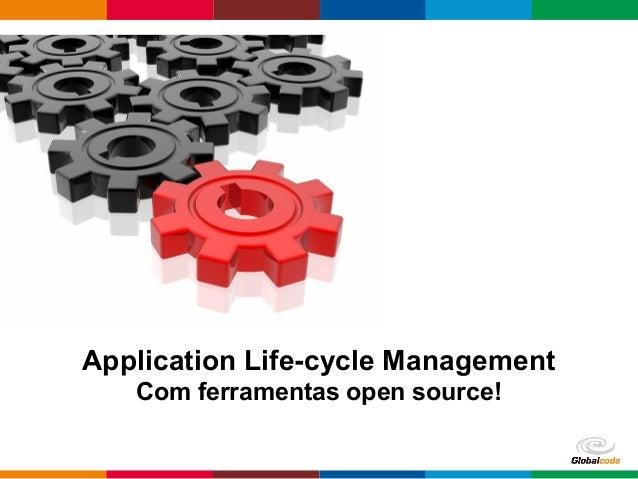 Globalcode – Open4education Application Life-cycle Management Com ferramentas open source!