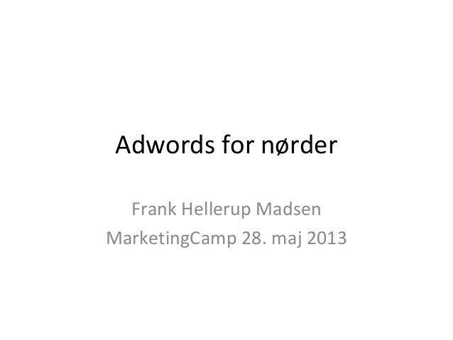 Adwords for nørderFrank Hellerup MadsenMarketingCamp 28. maj 2013