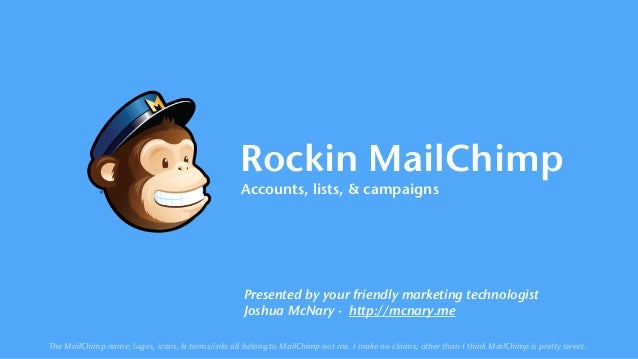 Rockin MailChimp Accounts, lists, & campaigns Presented by your friendly marketing technologist Joshua McNary · http://mc...