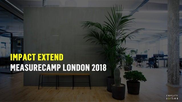 IMPACT EXTEND MEASURECAMP LONDON 2018