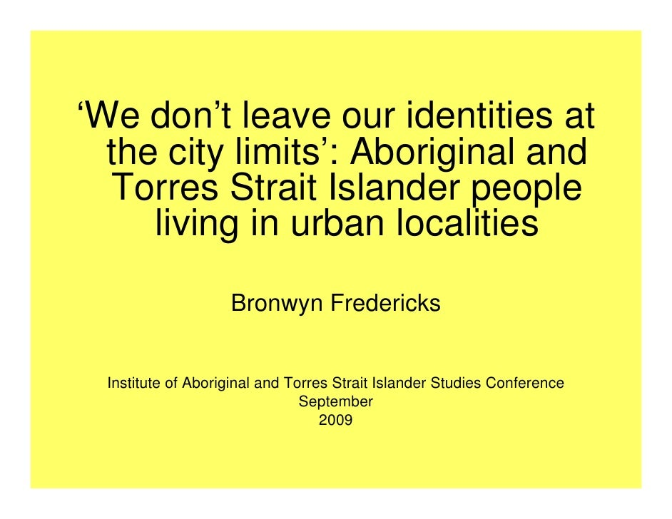 'We don't leave our identities at   the city limits': Aboriginal and   Torres Strait Islander people      living in urban ...