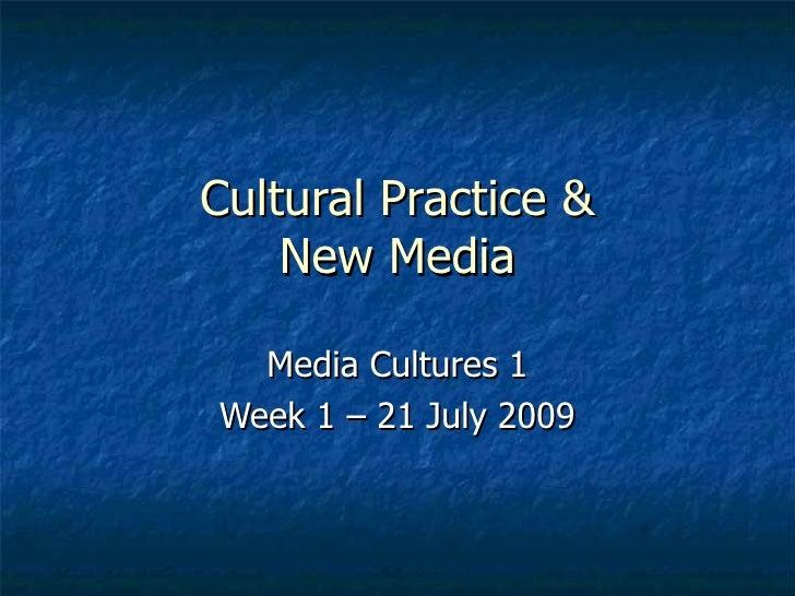 Cultural Practice & New Media Media Cultures 1 Week 1 – 21 July 2009