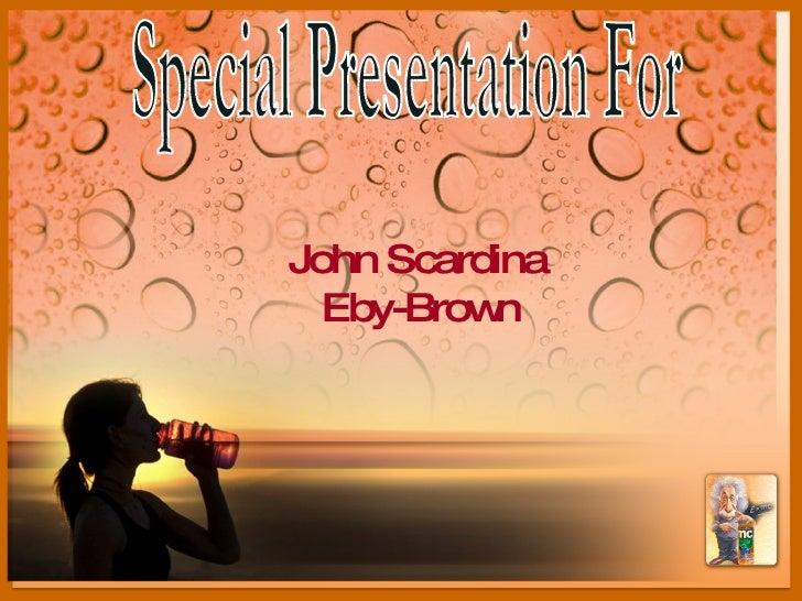 Special Presentation For John Scardina Eby-Brown