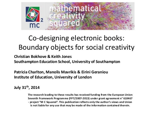 Co-designing electronic books:  Boundary objects for social creativity  Christian Bokhove & Keith Jones  Southampton Educa...