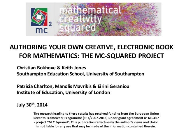 AUTHORING YOUR OWN CREATIVE, ELECTRONIC BOOK  FOR MATHEMATICS: THE MC-SQUARED PROJECT  Christian Bokhove & Keith Jones  So...