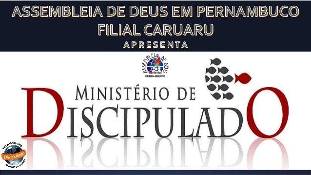 DiscipuladoDEPARTAMENTO DE CAMPANHAS EVANGELIZADORAS IGREJA EVANGÉLICA ASSEMBLEIA DE DEUS EM PERNAMBUCO - 2014 PR. AILTON ...
