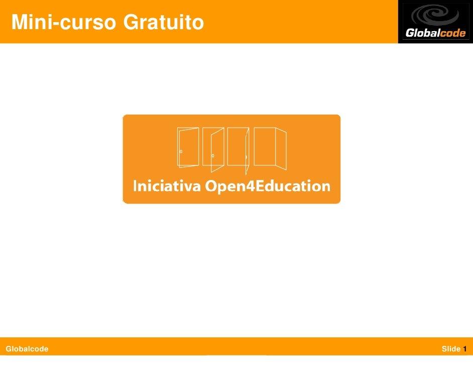 Mini-curso Gratuito     Globalcode             Slide 1