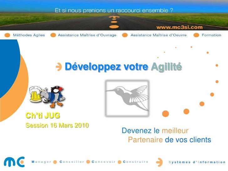 Développez votre Agilité    Ch'ti JUG Session 16 Mars 2010                                     Devenez le meilleur        ...