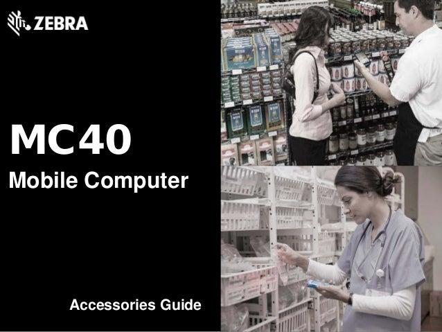MC40 Mobile Computer Accessories Guide
