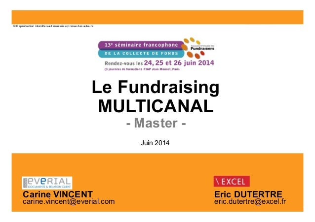1 Le Fundraising MULTICANAL - Master - Eric DUTERTRE eric.dutertre@excel.fr © Reproduction interdite sauf mention expresse...