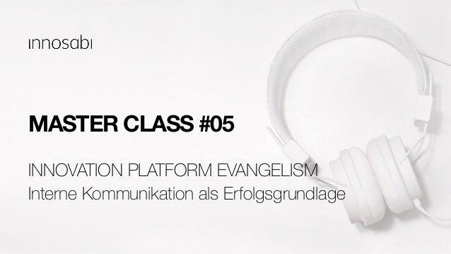 MASTER CLASS #05 Interne Kommunikation als Erfolgsgrundlage INNOVATION PLATFORM EVANGELISM