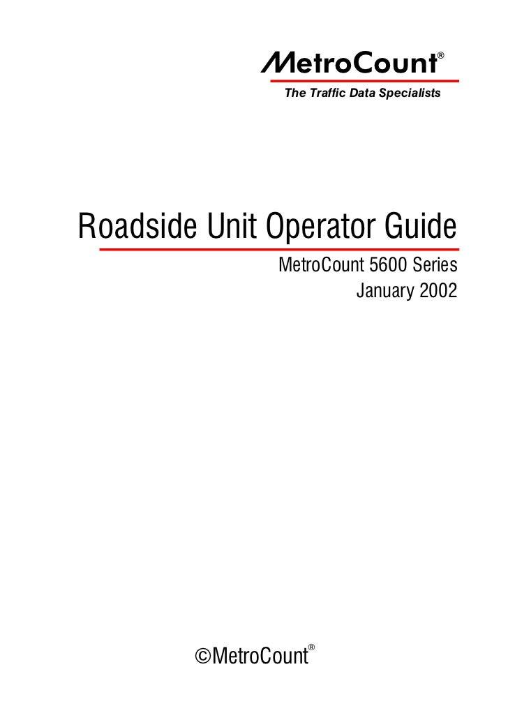 ~etroCount                   ®                The Traffic Data SpecialistsRoadside Unit Operator Guide                Metr...