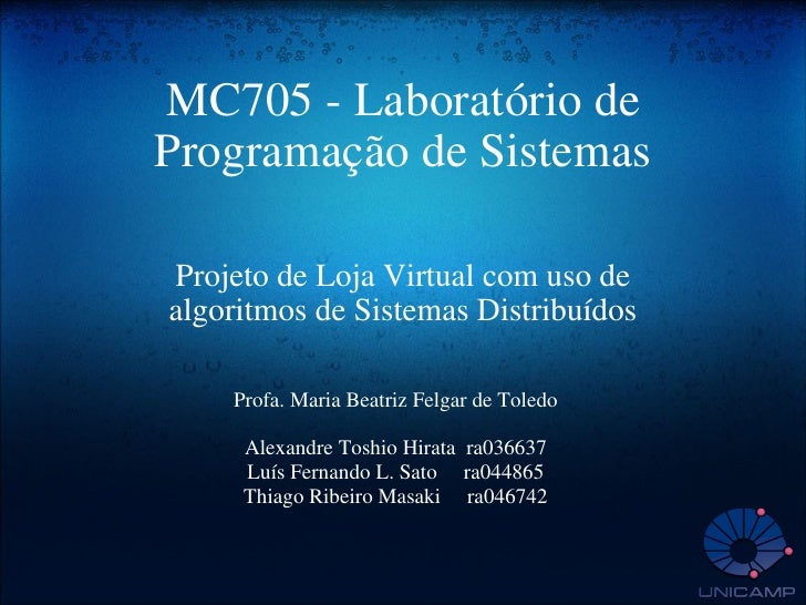 MC705 - Laboratório de Programação de Sistemas Projeto de Loja Virtual com uso de algoritmos de Sistemas Distribuídos Prof...