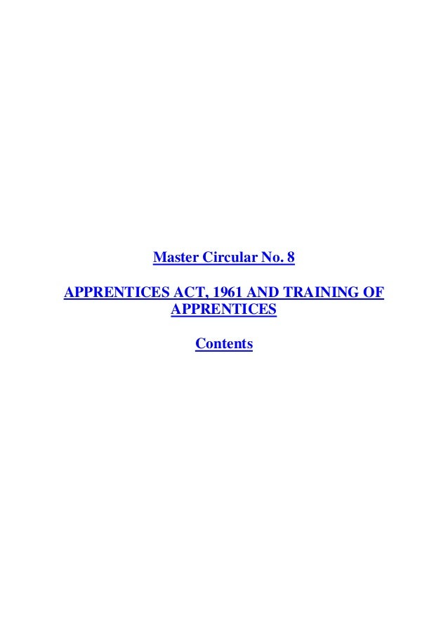 Master Circular No. 8APPRENTICES ACT, 1961 AND TRAINING OFAPPRENTICESContents