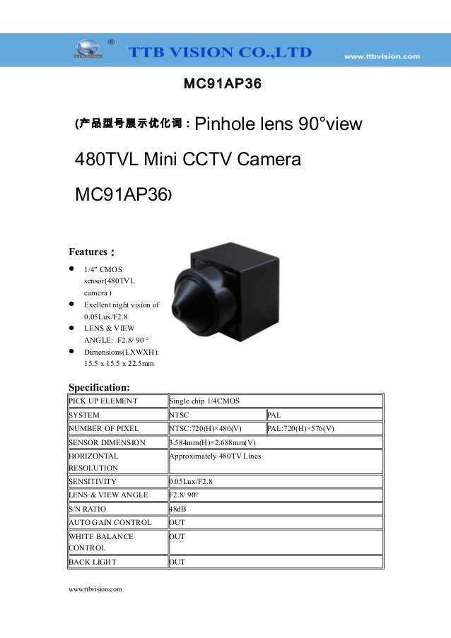 "MC91AP36 (产品型号展示优化词:Pinhole lens 90°view 480TVL Mini CCTV Camera MC91AP36) Features:  1/4"" CMOS sensor(480TVL camera )  ..."